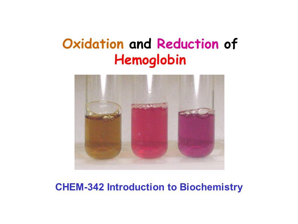 Oxidation and Reduction of Hemoglobin CHEM-342 Introduction to Biochemistry
