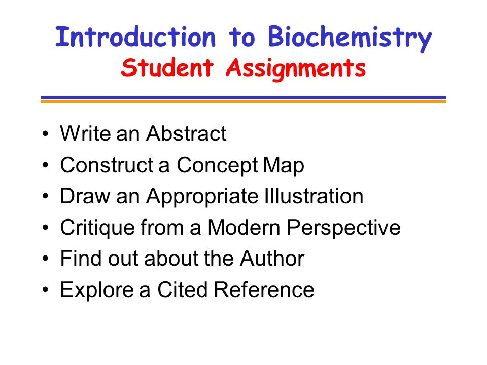 Introduction to Biochemistry Student Assignments Write an Abstract Construct a Concept Map Draw an Appropriate Illustration Critique from a Modern Perspective Find out about the Author Explore a Cited Reference