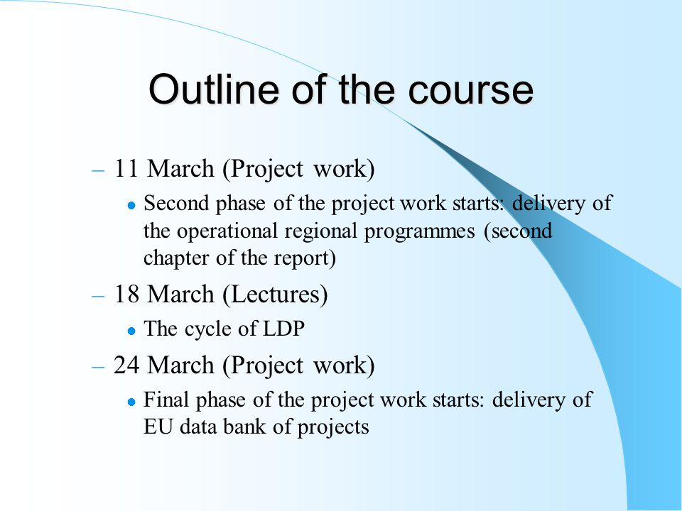 Outline of the course – 11 March (Project work) Second phase of the project work starts: delivery of the operational regional programmes (second chapt