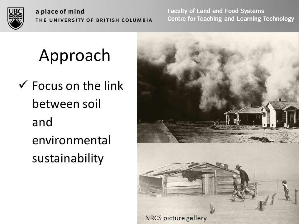 Focus on the link between soil and environmental sustainability Approach NRCS picture gallery Faculty of Land and Food Systems Centre for Teaching and Learning Technology