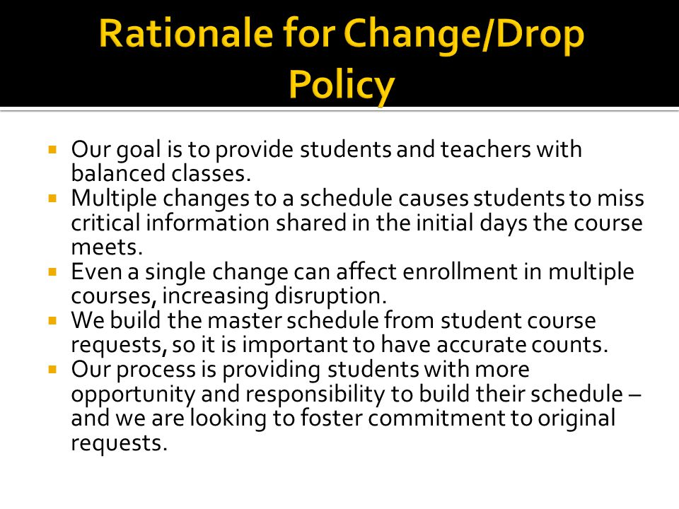 Our goal is to provide students and teachers with balanced classes. Multiple changes to a schedule causes students to miss critical information shared