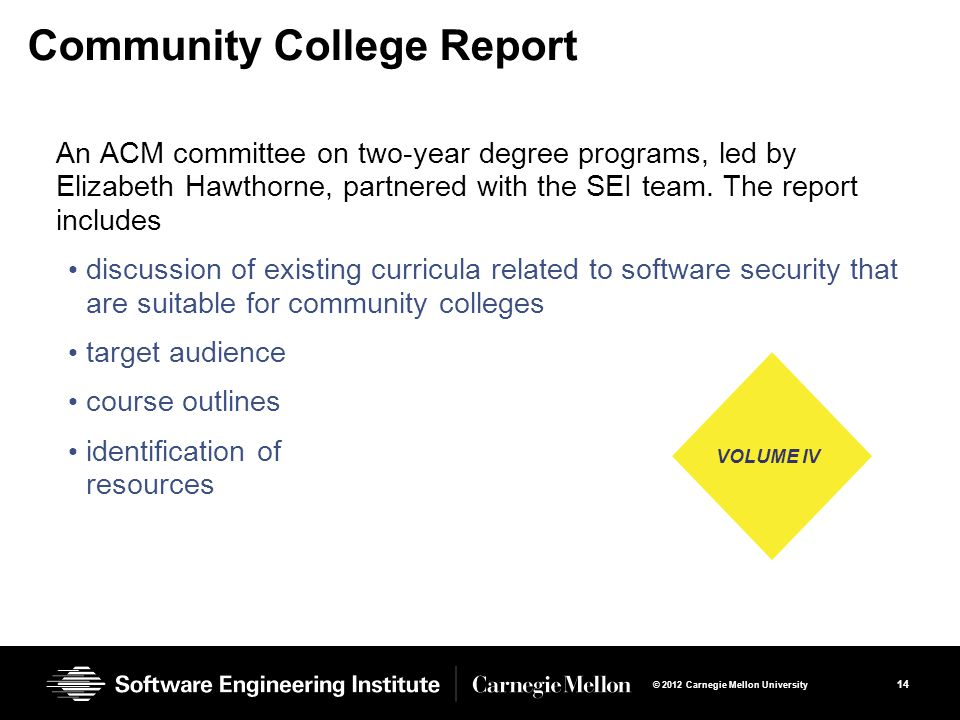 14 © 2012 Carnegie Mellon University Community College Report An ACM committee on two-year degree programs, led by Elizabeth Hawthorne, partnered with the SEI team.