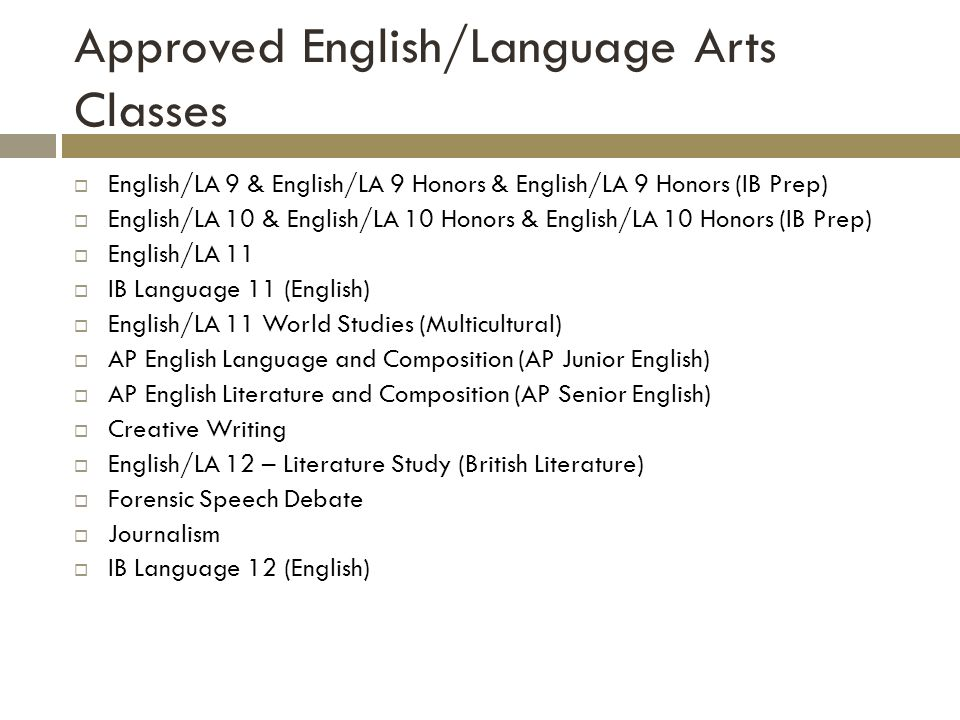 Approved English/Language Arts Classes English/LA 9 & English/LA 9 Honors & English/LA 9 Honors (IB Prep) English/LA 10 & English/LA 10 Honors & Engli