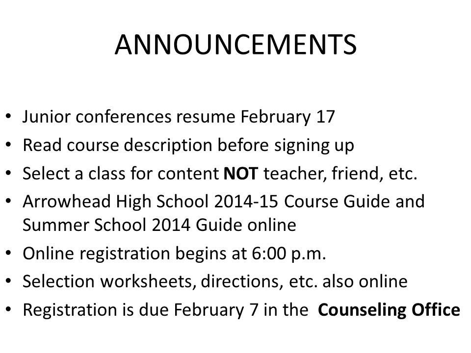 ANNOUNCEMENTS Junior conferences resume February 17 Read course description before signing up Select a class for content NOT teacher, friend, etc.