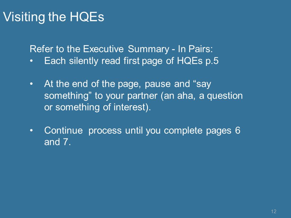 12 Refer to the Executive Summary - In Pairs: Each silently read first page of HQEs p.5 At the end of the page, pause and say something to your partne