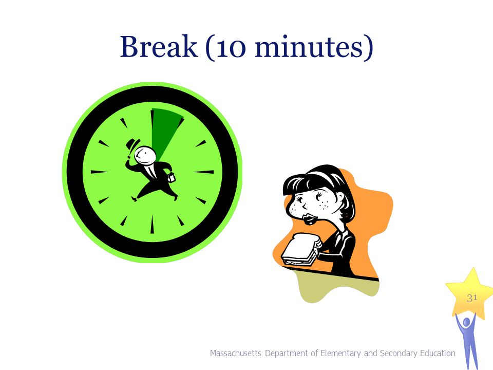 Break (10 minutes) Massachusetts Department of Elementary and Secondary Education 31