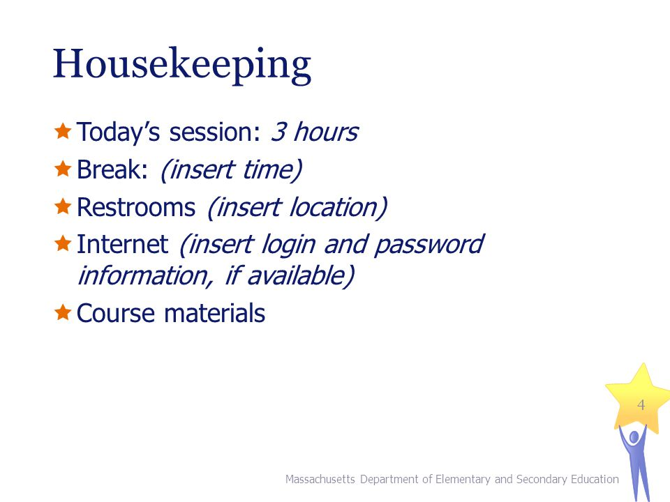 Housekeeping Todays session: 3 hours Break: (insert time) Restrooms (insert location) Internet (insert login and password information, if available) Course materials Massachusetts Department of Elementary and Secondary Education 4