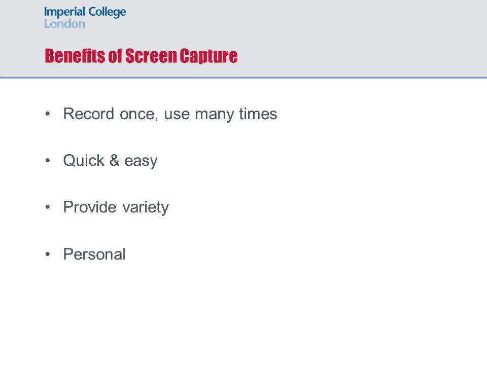Benefits of Screen Capture Record once, use many times Quick & easy Provide variety Personal