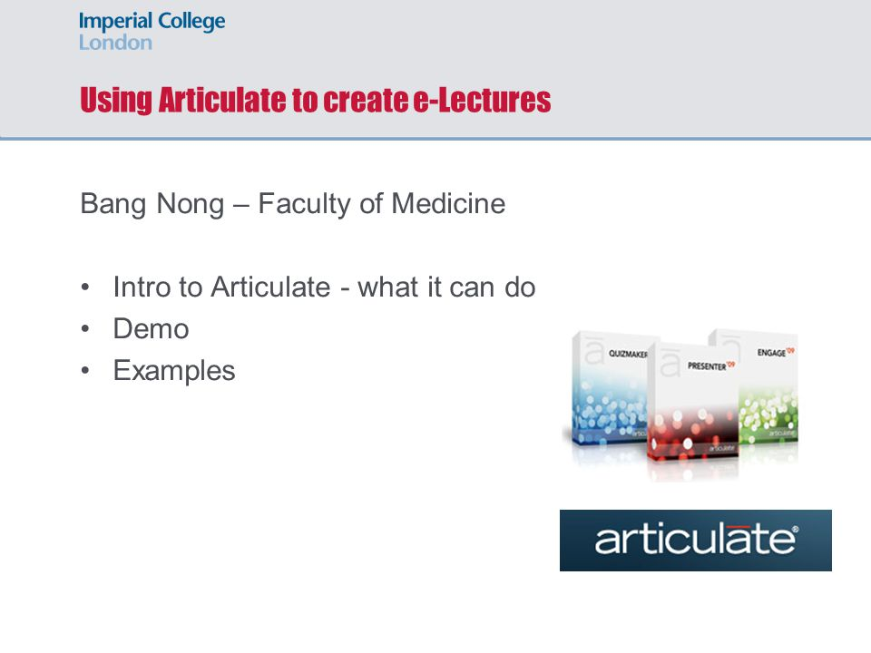 Using Articulate to create e-Lectures Bang Nong – Faculty of Medicine Intro to Articulate - what it can do Demo Examples