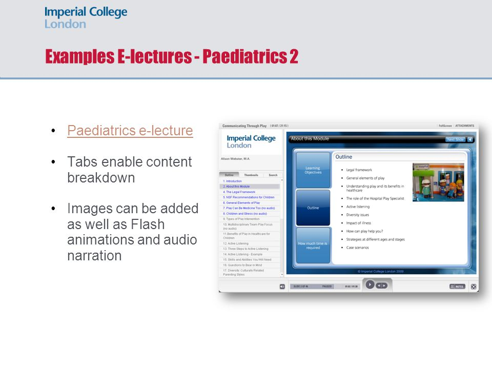 Examples E-lectures - Paediatrics 2 Paediatrics e-lecture Tabs enable content breakdown Images can be added as well as Flash animations and audio narration