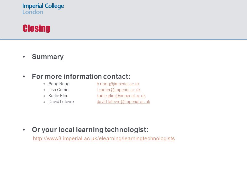 Closing Summary For more information contact: »Bang Nong »Lisa Carrier »Karlie Etim »David Lefevre Or your local learning technologist: