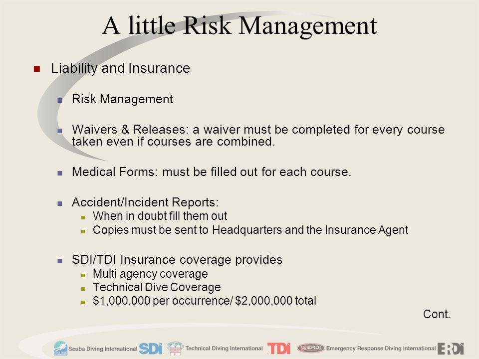 A little Risk Management Liability and Insurance Risk Management Waivers & Releases: a waiver must be completed for every course taken even if courses
