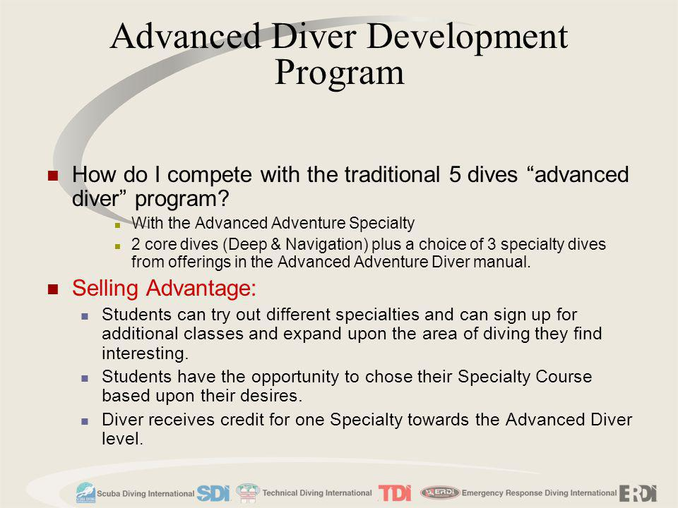 Advanced Diver Development Program How do I compete with the traditional 5 dives advanced diver program? With the Advanced Adventure Specialty 2 core