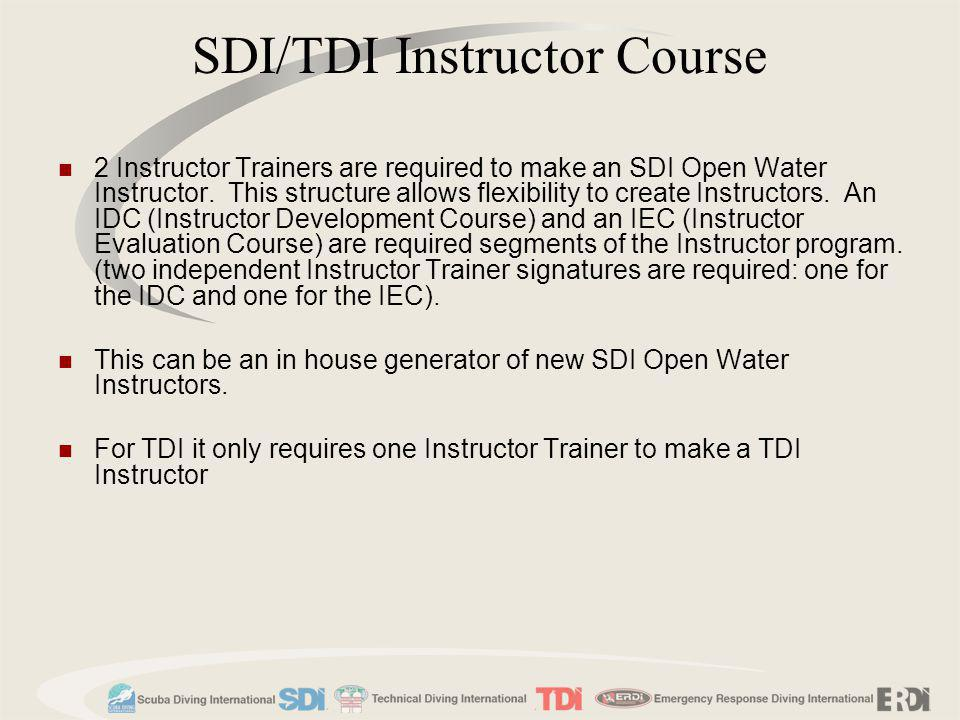 2 Instructor Trainers are required to make an SDI Open Water Instructor. This structure allows flexibility to create Instructors. An IDC (Instructor D