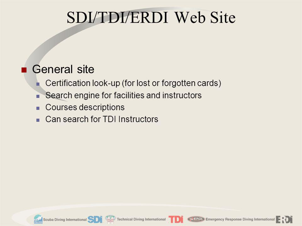 SDI/TDI/ERDI Web Site General site Certification look-up (for lost or forgotten cards) Search engine for facilities and instructors Courses descriptio