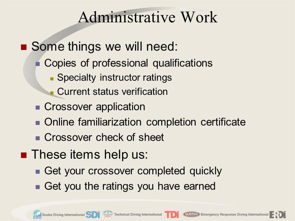 Administrative Work Some things we will need: Copies of professional qualifications Specialty instructor ratings Current status verification Crossover