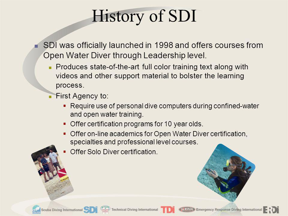 History of SDI SDI was officially launched in 1998 and offers courses from Open Water Diver through Leadership level. Produces state-of-the-art full c