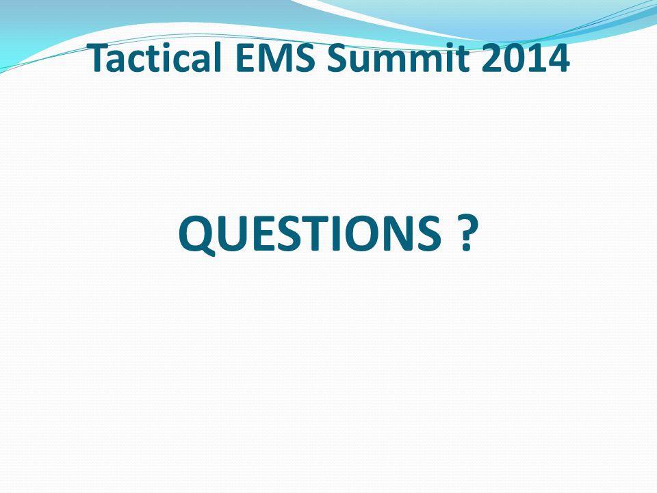 Tactical EMS Summit 2014 QUESTIONS ?