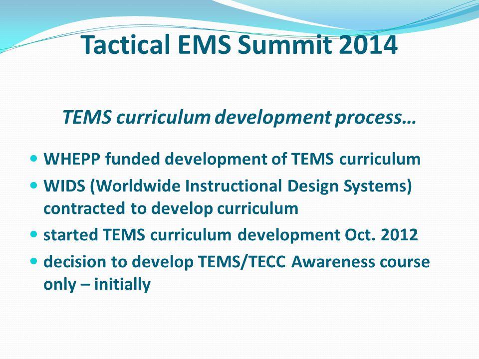 Tactical EMS Summit 2014 TEMS curriculum development process… WHEPP funded development of TEMS curriculum WIDS (Worldwide Instructional Design Systems) contracted to develop curriculum started TEMS curriculum development Oct.