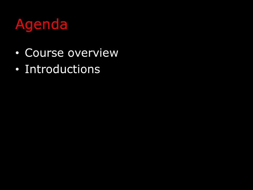 Agenda Course overview Introductions