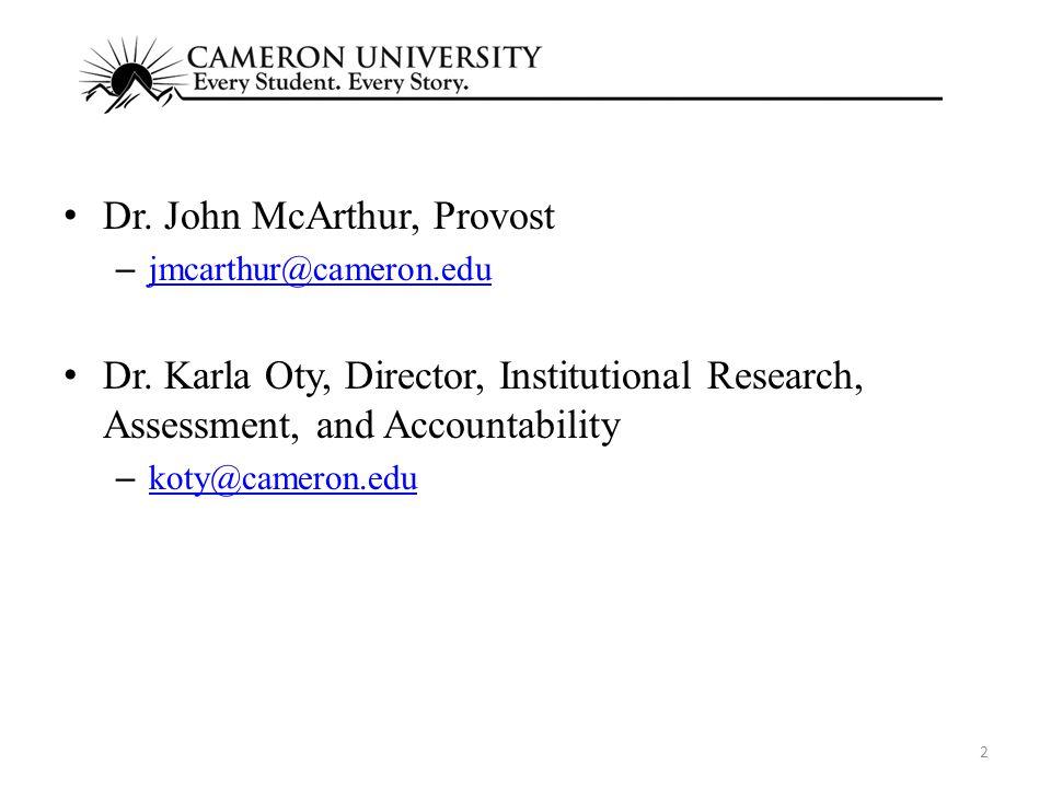 Dr. John McArthur, Provost – jmcarthur@cameron.edu jmcarthur@cameron.edu Dr.