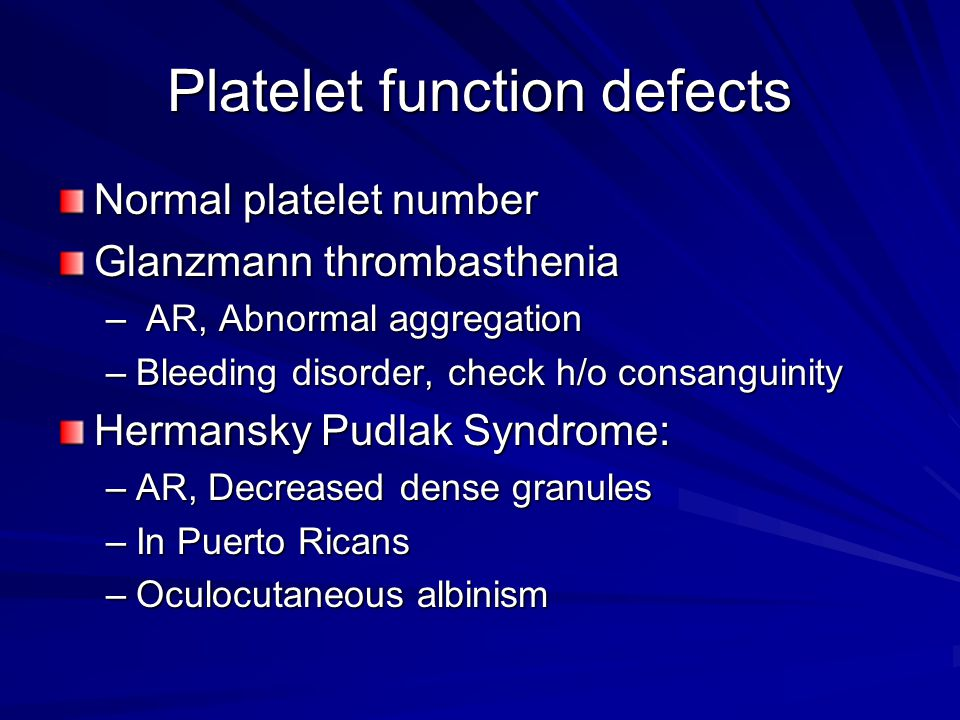 Platelet function defects Normal platelet number Glanzmann thrombasthenia – AR, Abnormal aggregation –Bleeding disorder, check h/o consanguinity Herma