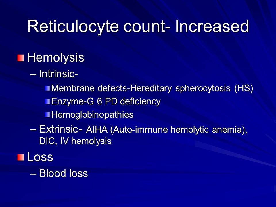 Reticulocyte count- Increased Hemolysis –Intrinsic- Membrane defects-Hereditary spherocytosis (HS) Enzyme-G 6 PD deficiency Hemoglobinopathies –Extrin