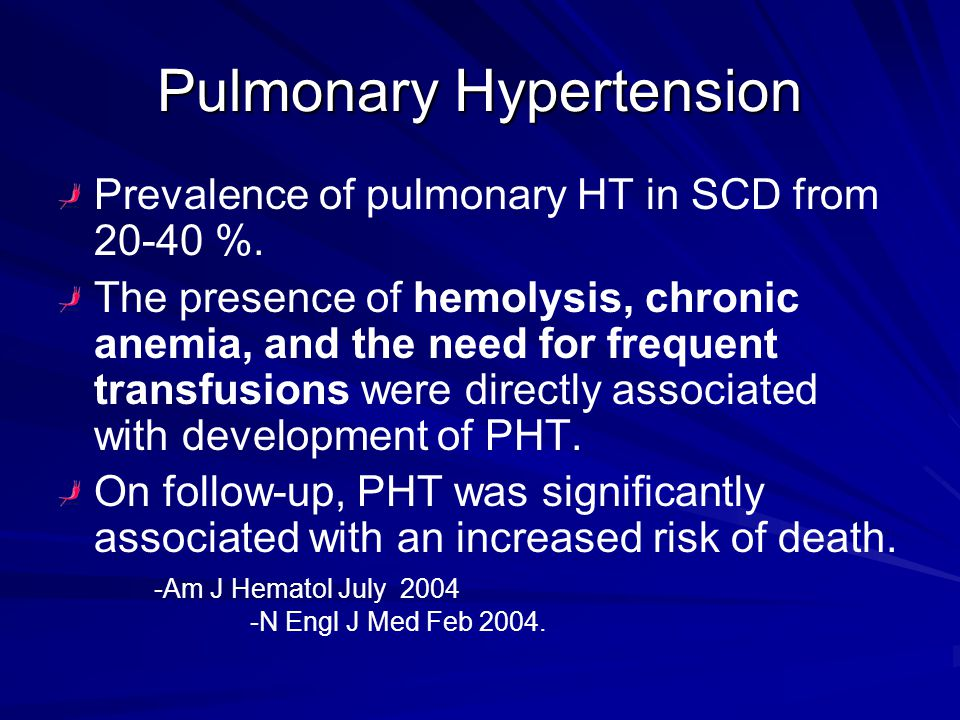 Pulmonary Hypertension Prevalence of pulmonary HT in SCD from 20-40 %. The presence of hemolysis, chronic anemia, and the need for frequent transfusio