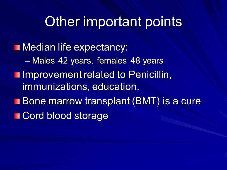 Other important points Median life expectancy: –Males 42 years, females 48 years Improvement related to Penicillin, immunizations, education. Bone mar