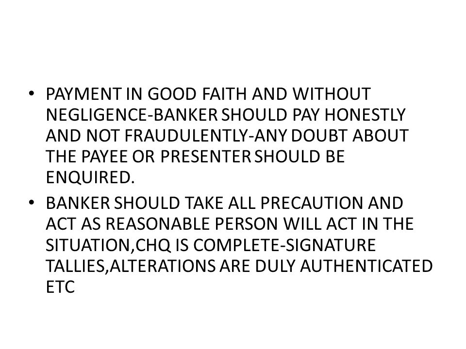 PAYMENT IN GOOD FAITH AND WITHOUT NEGLIGENCE-BANKER SHOULD PAY HONESTLY AND NOT FRAUDULENTLY-ANY DOUBT ABOUT THE PAYEE OR PRESENTER SHOULD BE ENQUIRED.
