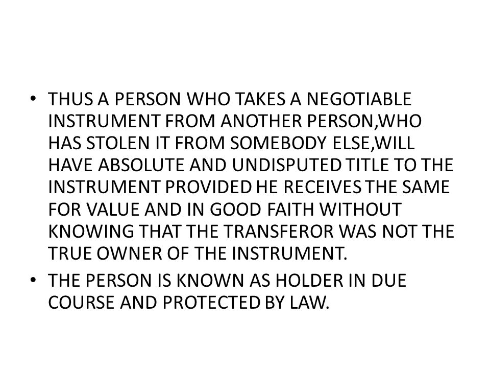 THE HOLDER OF A NEGOTIABLE INSTRUMENT WHO IS A HOLDER IN DUE COURSE,HAS THE RIGHT TO SUE UPON THE INSTRUMENT IN HIS OWN NAME.THUS HE CAN RECOVER THE AMOUNT OF THE INSTRUMENT FROM THE PARTY LIABLE TO PAY THEREON.
