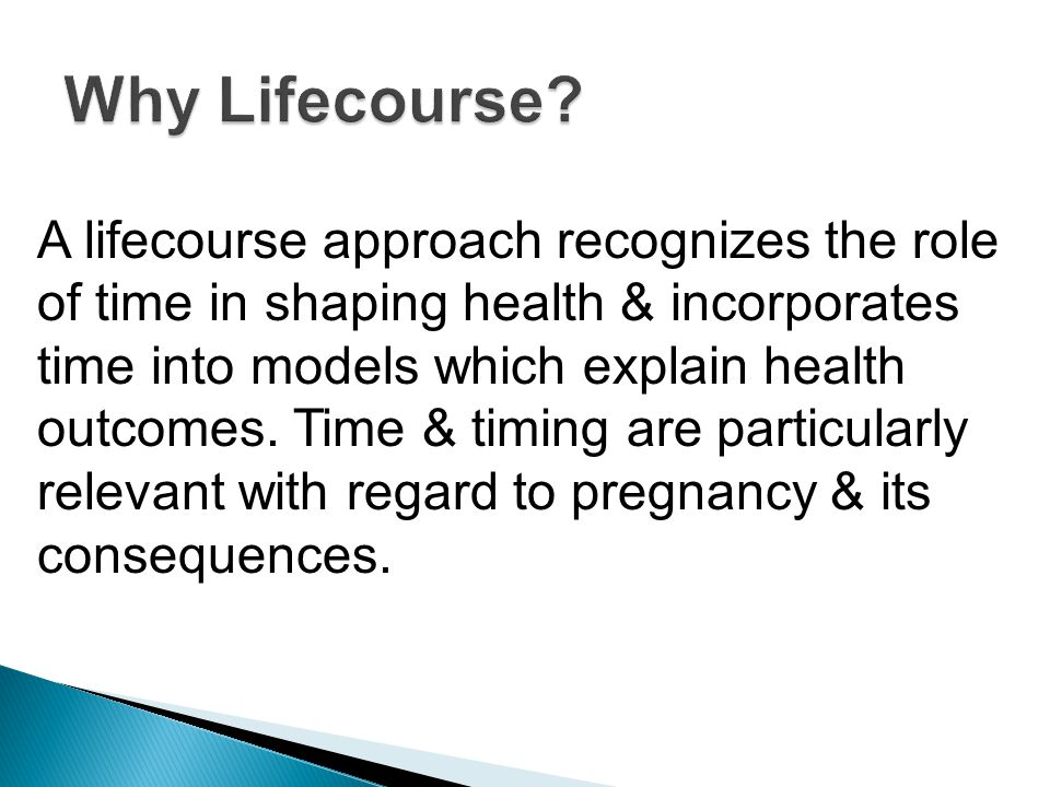 A lifecourse approach recognizes the role of time in shaping health & incorporates time into models which explain health outcomes.