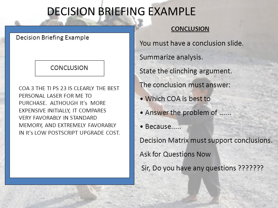 You must have a conclusion slide. Summarize analysis. State the clinching argument. The conclusion must answer: Which COA is best to Answer the proble