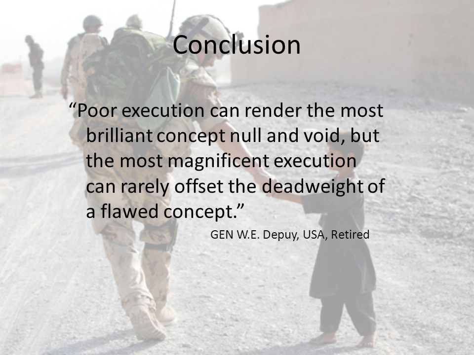 Conclusion Poor execution can render the most brilliant concept null and void, but the most magnificent execution can rarely offset the deadweight of