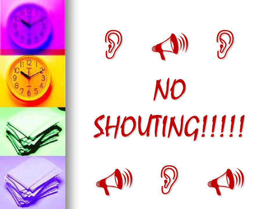 NO SHOUTING!!!!!