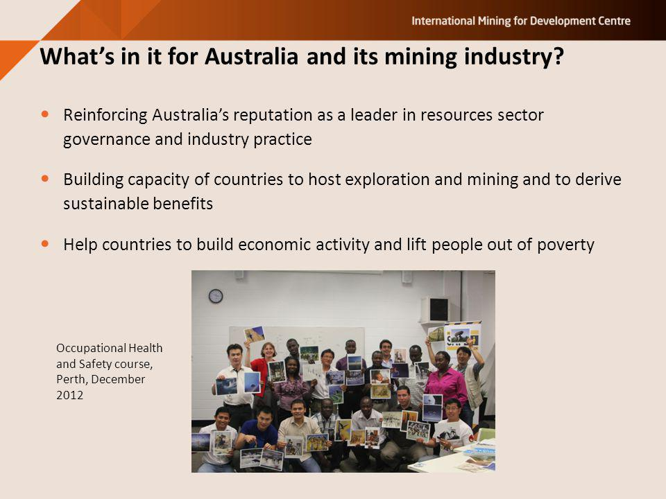 Reinforcing Australias reputation as a leader in resources sector governance and industry practice Building capacity of countries to host exploration