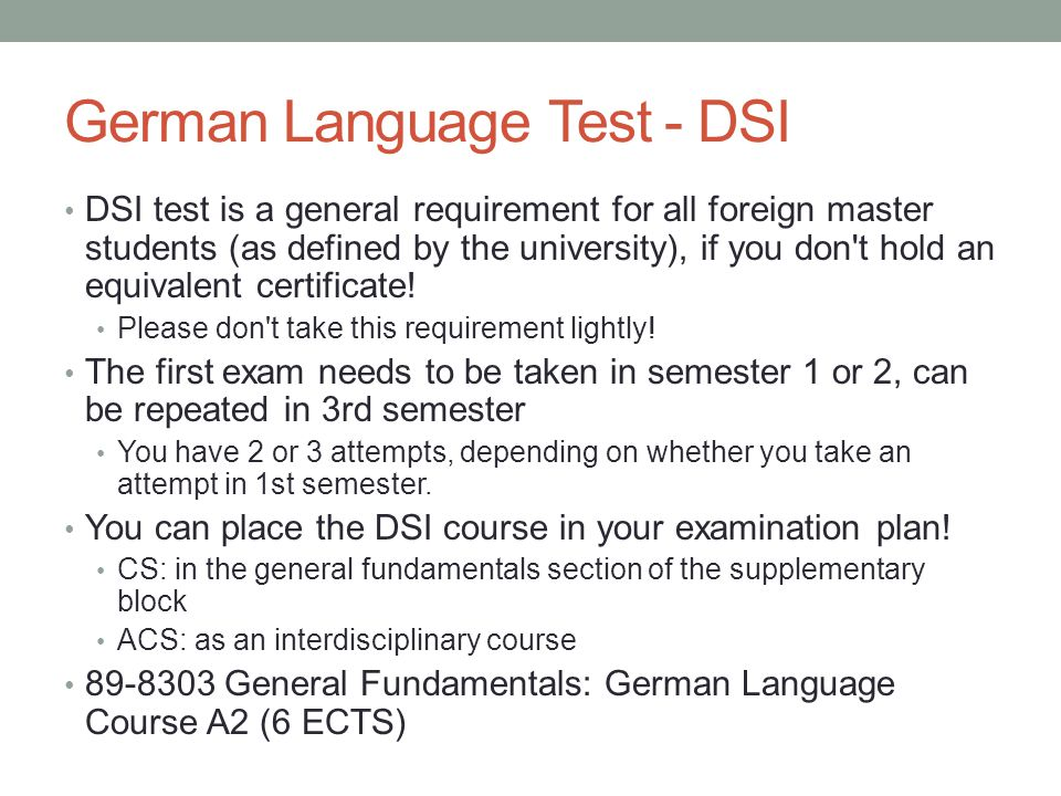 German Language Test - DSI DSI test is a general requirement for all foreign master students (as defined by the university), if you don t hold an equivalent certificate.