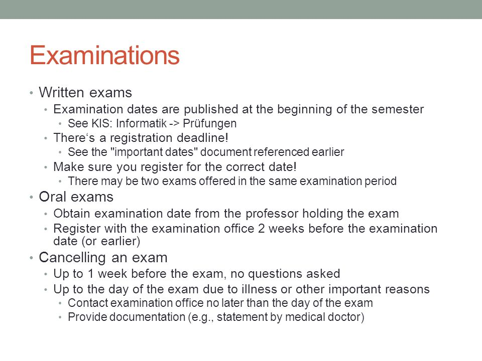 Examinations Written exams Examination dates are published at the beginning of the semester See KIS: Informatik -> Prüfungen Theres a registration deadline.