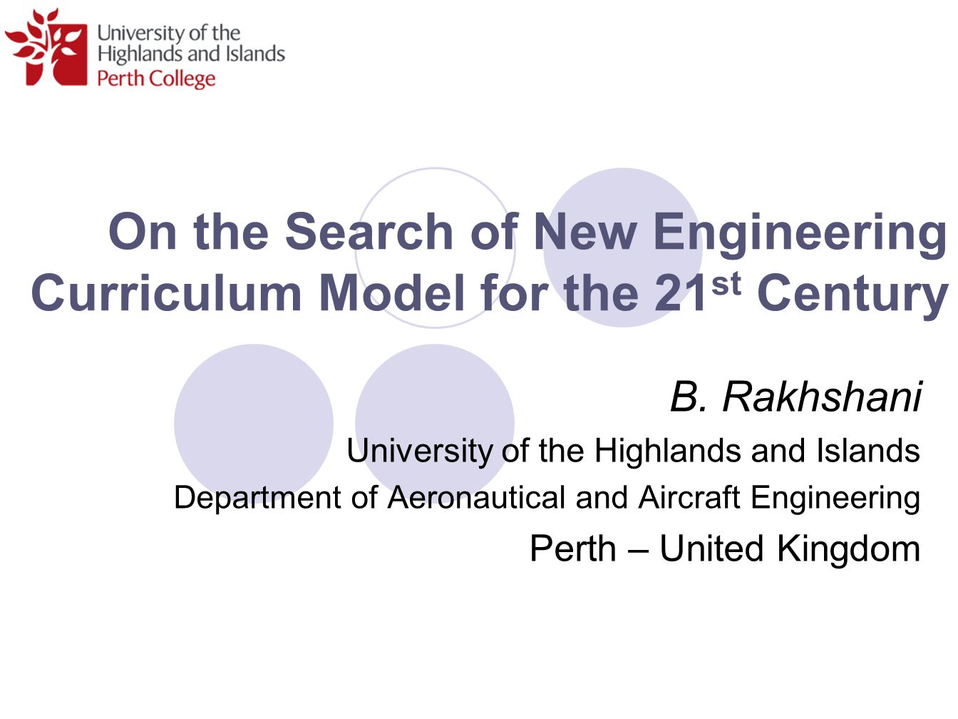 On the Search of New Engineering Curriculum Model for the 21 st Century B. Rakhshani University of the Highlands and Islands Department of Aeronautica