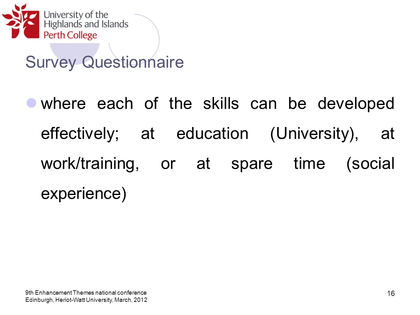 Survey Questionnaire where each of the skills can be developed effectively; at education (University), at work/training, or at spare time (social expe