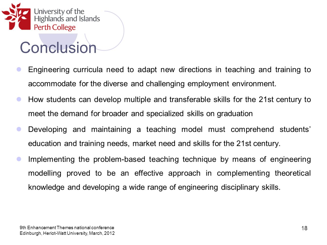 Conclusion Engineering curricula need to adapt new directions in teaching and training to accommodate for the diverse and challenging employment envir