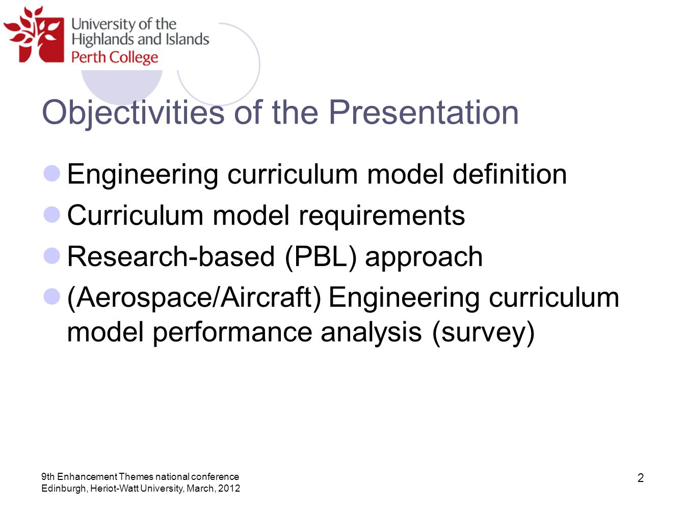 9th Enhancement Themes national conference Edinburgh, Heriot-Watt University, March, 2012 2 Objectivities of the Presentation Engineering curriculum m