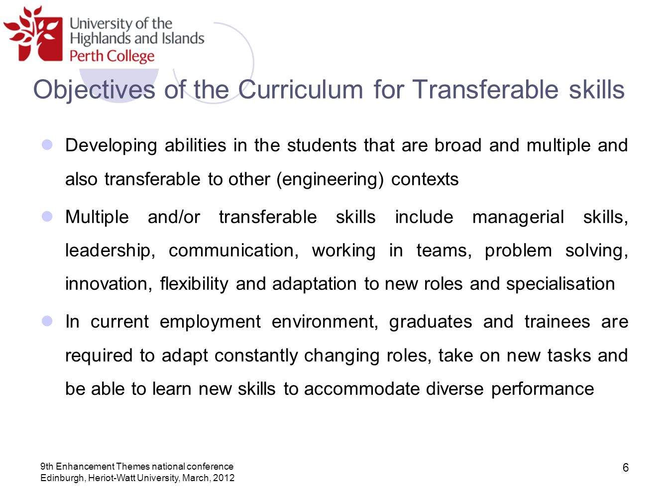 Developing abilities in the students that are broad and multiple and also transferable to other (engineering) contexts Multiple and/or transferable sk