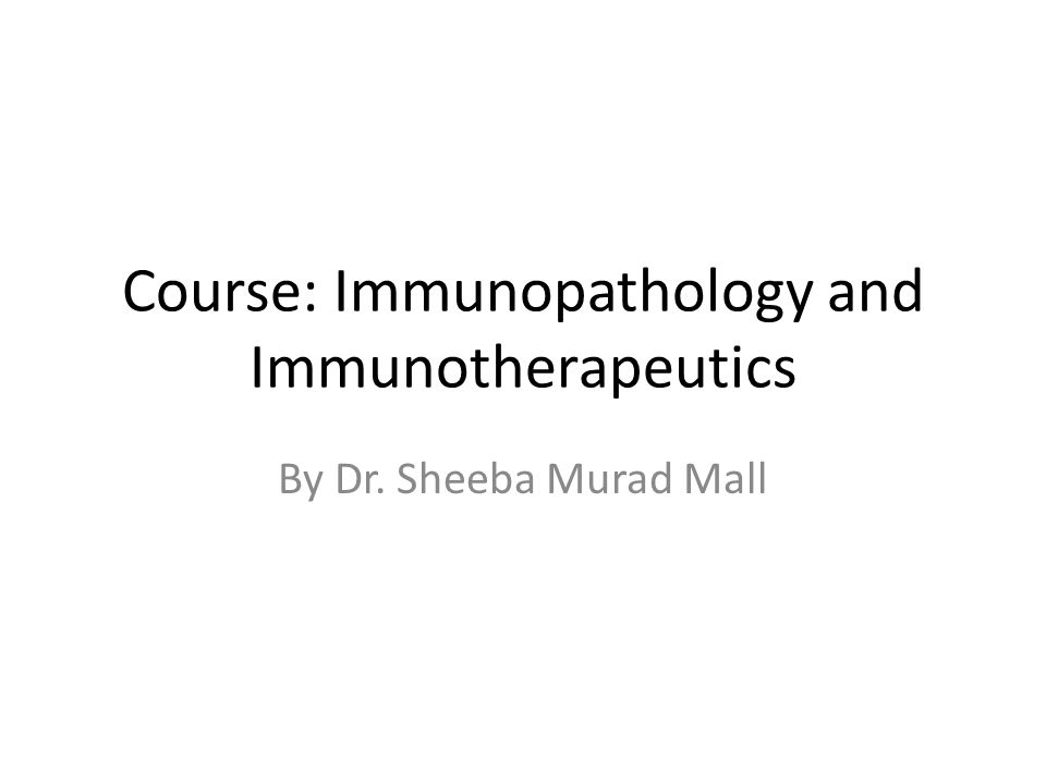 Course: Immunopathology and Immunotherapeutics By Dr. Sheeba Murad Mall