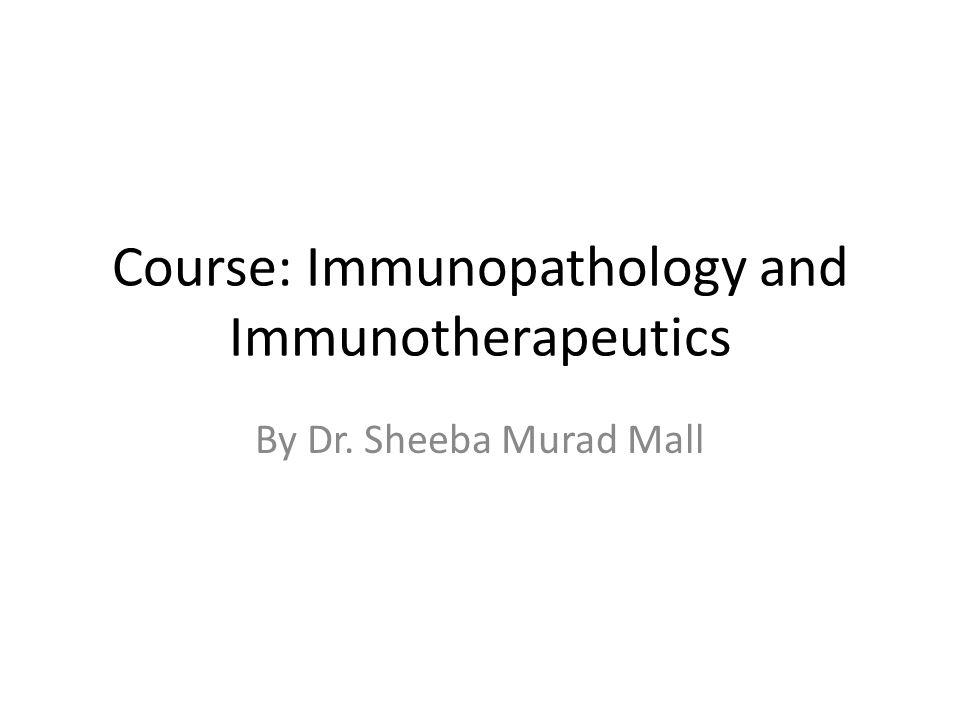 Course: Immunopathology and Immunotherapeutics By Dr. Sheeba Murad Mall