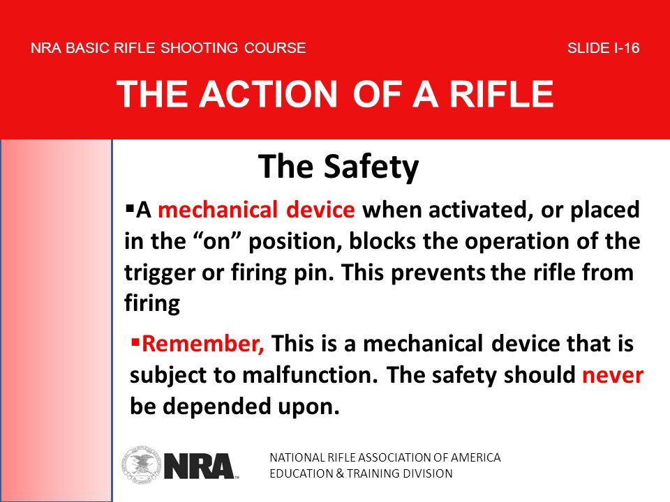 NATIONAL RIFLE ASSOCIATION OF AMERICA EDUCATION & TRAINING DIVISION NRA BASIC RIFLE SHOOTING COURSE SLIDE I-16 THE ACTION OF A RIFLE The Safety A mech