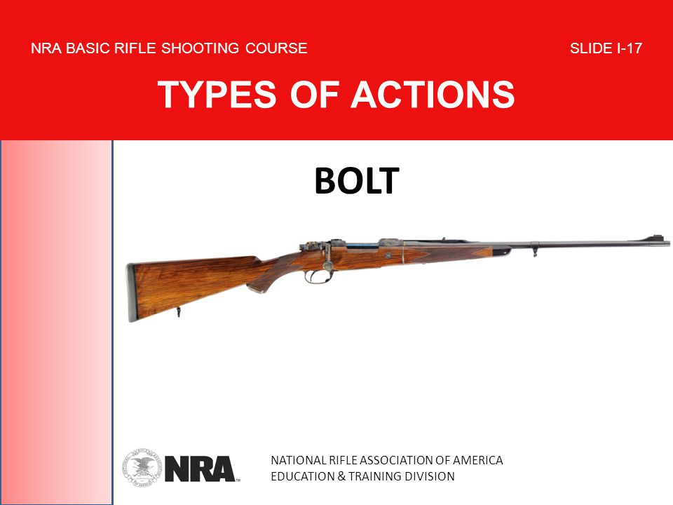NATIONAL RIFLE ASSOCIATION OF AMERICA EDUCATION & TRAINING DIVISION NRA BASIC RIFLE SHOOTING COURSE SLIDE I-17 TYPES OF ACTIONS BOLT
