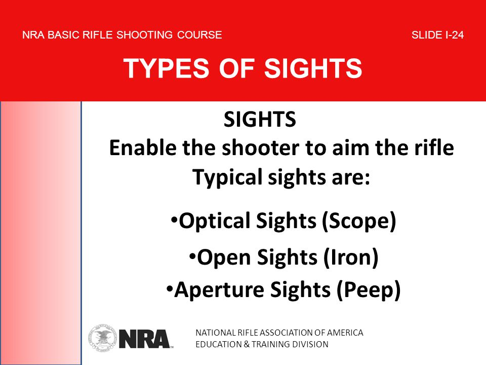 NATIONAL RIFLE ASSOCIATION OF AMERICA EDUCATION & TRAINING DIVISION NRA BASIC RIFLE SHOOTING COURSE SLIDE I-24 TYPES OF SIGHTS SIGHTS Enable the shoot