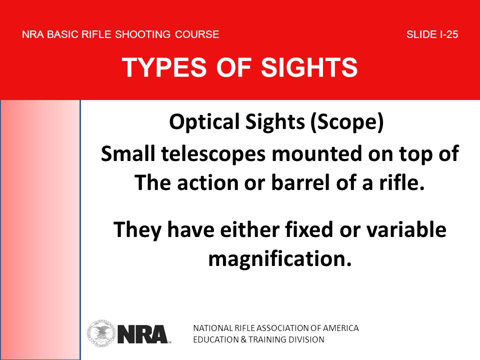 NATIONAL RIFLE ASSOCIATION OF AMERICA EDUCATION & TRAINING DIVISION NRA BASIC RIFLE SHOOTING COURSE SLIDE I-25 TYPES OF SIGHTS Optical Sights (Scope)