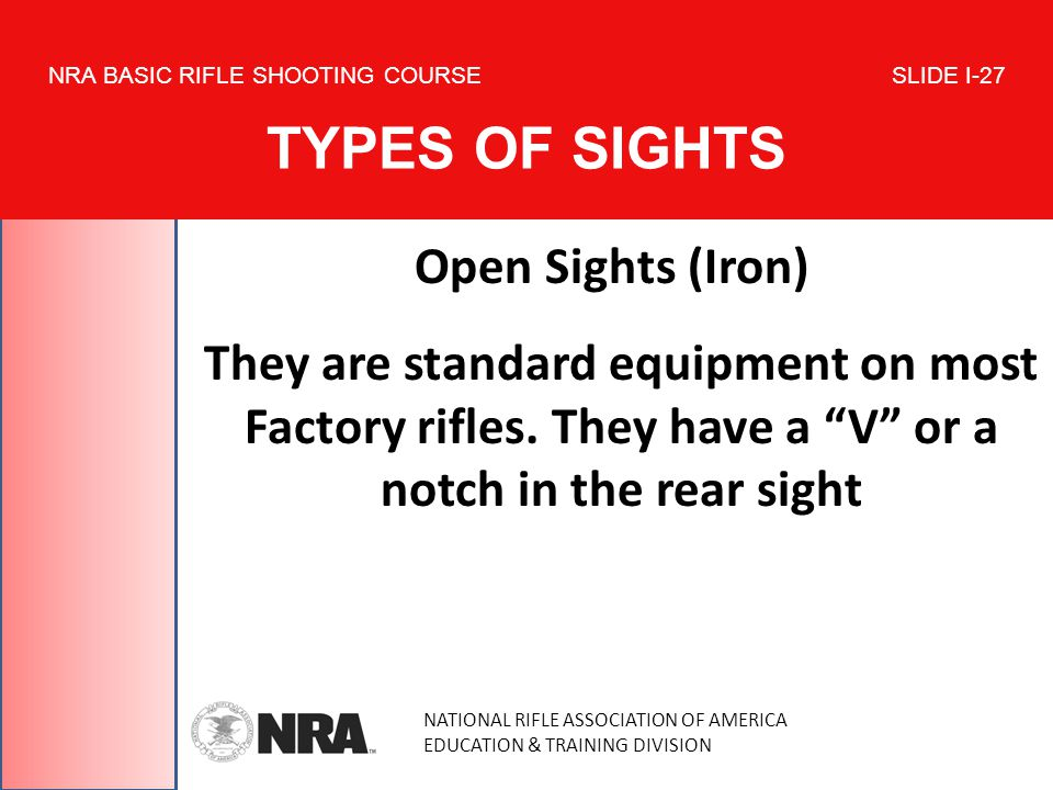 NATIONAL RIFLE ASSOCIATION OF AMERICA EDUCATION & TRAINING DIVISION NRA BASIC RIFLE SHOOTING COURSE SLIDE I-27 TYPES OF SIGHTS Open Sights (Iron) They